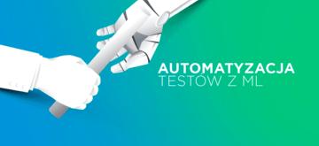 Automatyzacja testów oparta na machine learningu - przyszłość QA