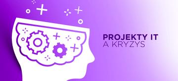 Projektom IT kryzys niestraszny