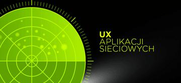 Zasady UX przy projektowaniu zaawansowanych aplikacji sieciowych